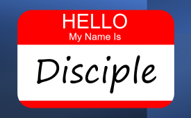 """""""Hello, My Name Is Disciple"""""""